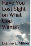 Have You Lost Sight on What God Wants?