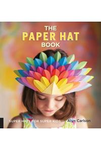 The Paper Hat Book: Super Hats for Super Kids