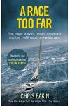 A Race Too Far: The Tragic Story of Donald Crowhurst and the 1968 Round-The-World Race