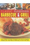 Classic Barbecue & Grill: 100 Step-By-Step Recipes in 500 Photographs