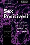 Sex Positives?: Cultural Politics of Dissident Sexualities