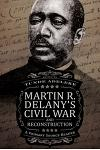Martin R. Delany's Civil War and Reconstruction: A Primary Source Reader