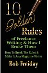 10 Golden Rules of Freelance Writing and How I Broke Them (How to Break the Rules and Make It as a Magazine Writer)
