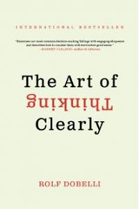The Art of Thinking Clearly (International Edition)