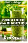 Smoothies for Diabetics: Over 165 Quick & Easy Gluten Free Low Cholesterol Whole Foods Blender Recipes full of Antioxidants & Phytochemicals