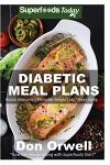 Diabetic Meal Plans: Diabetes Type-2 Quick & Easy Gluten Free Low Cholesterol Whole Foods Diabetic Recipes full of Antioxidants & Phytochem