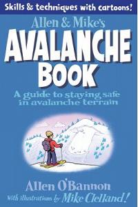 Allen & Mike's Avalanche Book: A Guide to Staying Safe in Avalanche Terrain
