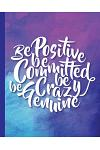 Be Positive Be Committed Be Crazy Be Genuine, Quote Inspirational Writing Journal: Motivational Notebook, 120 Pages, 8x10, Wide Ruled Paper Notebook