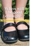 When Will I Be Good Enough?: A Replacement Child's Journey to Healing