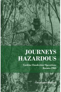 Journeys Hazardous: Gurkha Clandestine Operations Borneo 1965