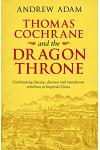 Thomas Cochrane and the Dragon Throne: Confronting Disease, Distrust and Murderous Rebellion in Imperial China