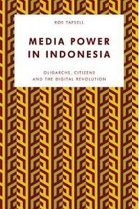 Media Power in Indonesia: Oligarchs, Citizens and the Digital Revolution