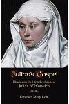 Julian's Gospel: Illuminating the Life & Revelations of Julian of Norwich