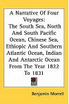A Narrative of Four Voyages: The South Sea, North and South Pacific Ocean, Chinese Sea, Ethiopic and Southern Atlantic Ocean, Indian and Antarctic
