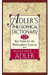Adler's Philosophical Dictionary: 125 Key Terms for the Philosopher's Lexicon