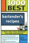 1000 Best Bartender Recipes: The Essential Collection for the Best Home Bars and Mixologists