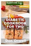 Diabetic Cookbook For Two: Over 305 Diabetes Type-2 Quick & Easy Gluten Free Low Cholesterol Whole Foods Recipes full of Antioxidants & Phytochem