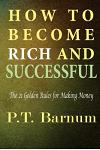 How to Become Rich and Successful: The 21 Golden Rules for Making Money