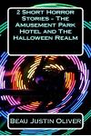 2 Short Horror Stories - The Amusement Park Hotel and the Halloween Realm