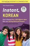 Instant Korean: How to Express Over 1,000 Different Ideas with Just 100 Key Words and Phrases! (a Korean Language Phrasebook & Diction