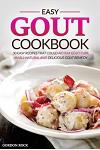 Easy Gout Cookbook - 30 Easy Recipes That Could Aid in a Gout Cure: An All-Natural and Delicious Gout Remedy