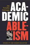 Academic Ableism: Disability and Higher Education