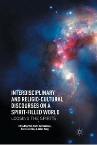 Interdisciplinary and Religio-Cultural Discourses on a Spirit-Filled World: Loosing the Spirits