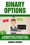 Binary Options: A Beginner's Guide to Binary Options: Uncovering the Secrets of Binary Options