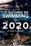 I'd Rather Be Swimming In 2020 - A Year Planner: Daily Agenda For Swimmers
