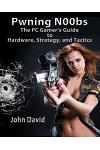 Pwning N00bs - The PC Gamer's Guide to Hardware, Strategy, and Tactics