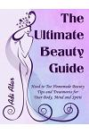The Ultimate Beauty Guide: Head to Toe Homemade Beauty Tips and Treatments for Your Body, Mind and Spirit
