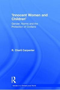 'Innocent Women and Children': Gender, Norms and the Protection of Civilians