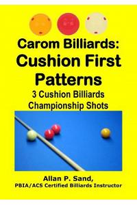 Carom Billiards: Cushion First Patterns: 3-Cushion Billiards Championship Shots