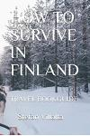 How to Survive in Finland: Travel Bookguide