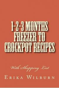 1-2-3 Months Freezer to Crockpot Recipes: With Shopping List