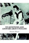 999 Questions and Answers about Poultry: A Guide to Success with Poultry for the Fancier, Amateur and Market Poultry Man