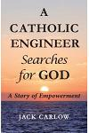 A Catholic Engineer Searches for God: A Story of Empowerment