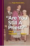 Are You Still a Priest?: True Stories of Tension and Trust