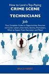 How to Land a Top-Paying Crime Scene Technicians Job: Your Complete Guide to Opportunities, Resumes and Cover Letters, Interviews, Salaries, Promotion