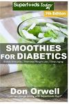 Smoothies for Diabetics: Over 115 Quick & Easy Gluten Free Low Cholesterol Whole Foods Blender Recipes full of Antioxidants & Phytochemicals