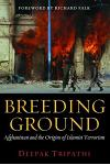 Breeding Ground: Afghanistan and the Origins of Islamist Terrorism