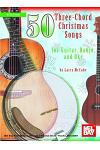 50 Three-chord Christmas Songs for Guitar, Banjo and Uke