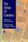 The Abuse of Casuistry: A History of Moral Reasoning