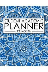 12 Month Student Academic Planner: Blue Mandala 12-Month Study Calendar Helps Elementary, High School and College Students Prioritize and Manage Homew