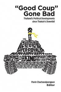 Good Coup Gone Bad: Thailand's Political Development Since Thaksin's Downfall
