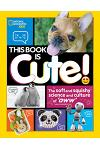 This Book Is Cute: The Soft and Squishy Science and Culture of Aww