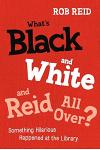What's Black and White and Reid All Over? Something Hilarious Happened at the Library
