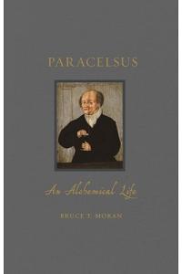 Paracelsus: An Alchemical Life