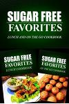 Sugar Free Favorites - Lunch and On The Go Cookbook: Sugar Free recipes cookbook for your everyday Sugar Free cooking