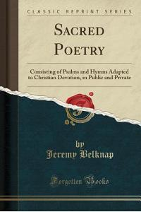 Sacred Poetry: Consisting of Psalms and Hymns Adapted to Christian Devotion, in Public and Private (Classic Reprint)